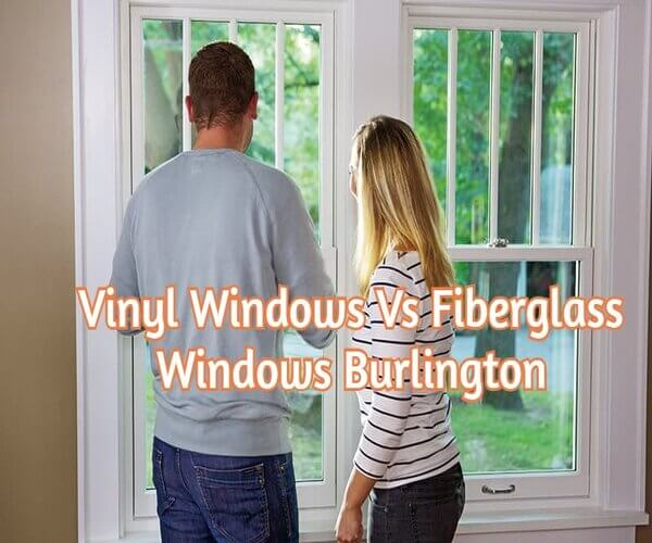 Vinyl Windows Vs Fiberglass Windows Burlington guest post letsaskme