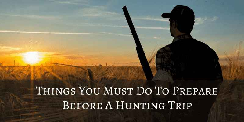 Things-You-Must-Do-To-Prepare-Before-A-Hunting-Trip guest post blog post travel