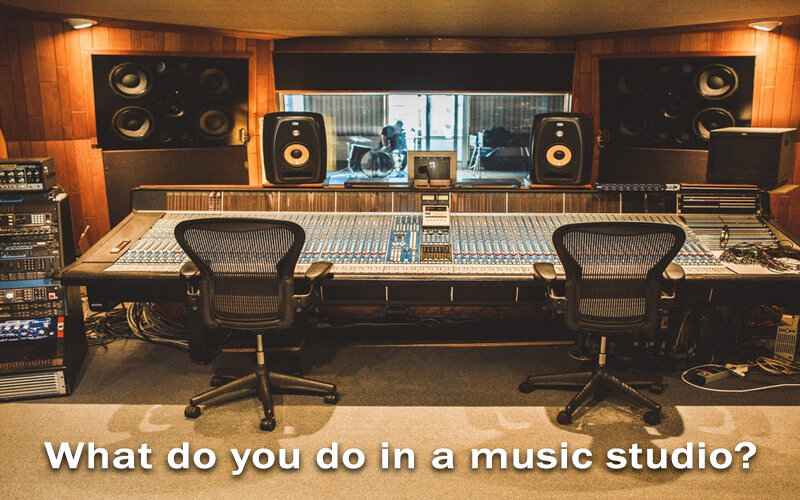 What Do You Do In A Music Studio?