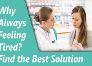Why Always Feeling Tired? Find the Best Solution
